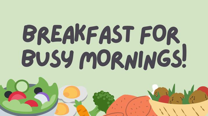 Breakfast for Busy Mornings!